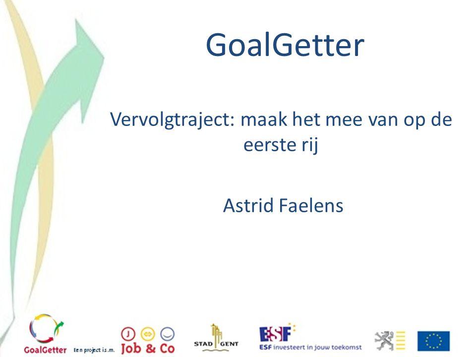 GoalGetter Vervolgtraject: maak het mee van op de eerste rij Astrid Faelens
