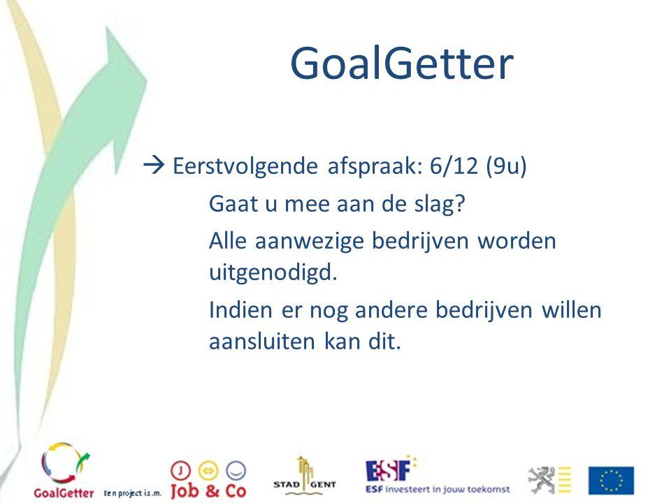 GoalGetter  Eerstvolgende afspraak: 6/12 (9u) Gaat u mee aan de slag? Alle aanwezige bedrijven worden uitgenodigd. Indien er nog andere bedrijven wil
