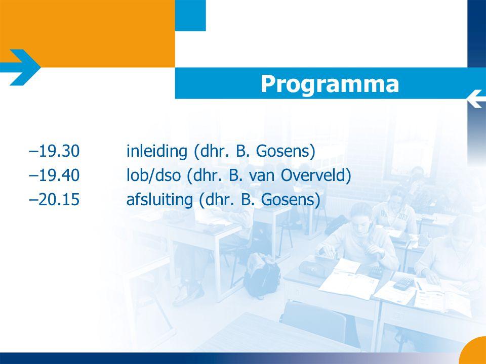 Programma –19.30inleiding (dhr. B. Gosens) –19.40lob/dso (dhr. B. van Overveld) –20.15afsluiting (dhr. B. Gosens)