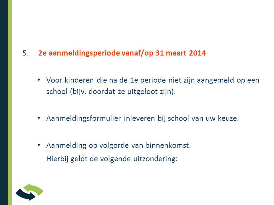 5. 2e aanmeldingsperiode vanaf/op 31 maart 2014 • Voor kinderen die na de 1e periode niet zijn aangemeld op een school (bijv. doordat ze uitgeloot zij
