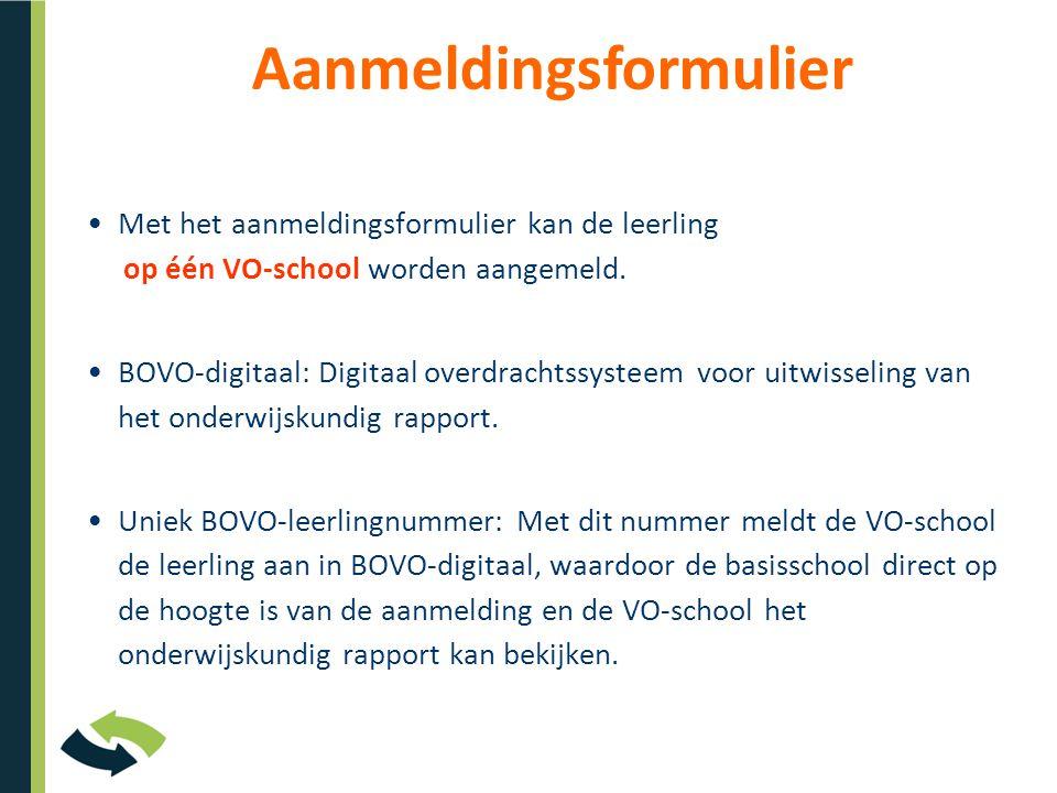 •Met het aanmeldingsformulier kan de leerling op één VO-school worden aangemeld. •BOVO-digitaal: Digitaal overdrachtssysteem voor uitwisseling van het