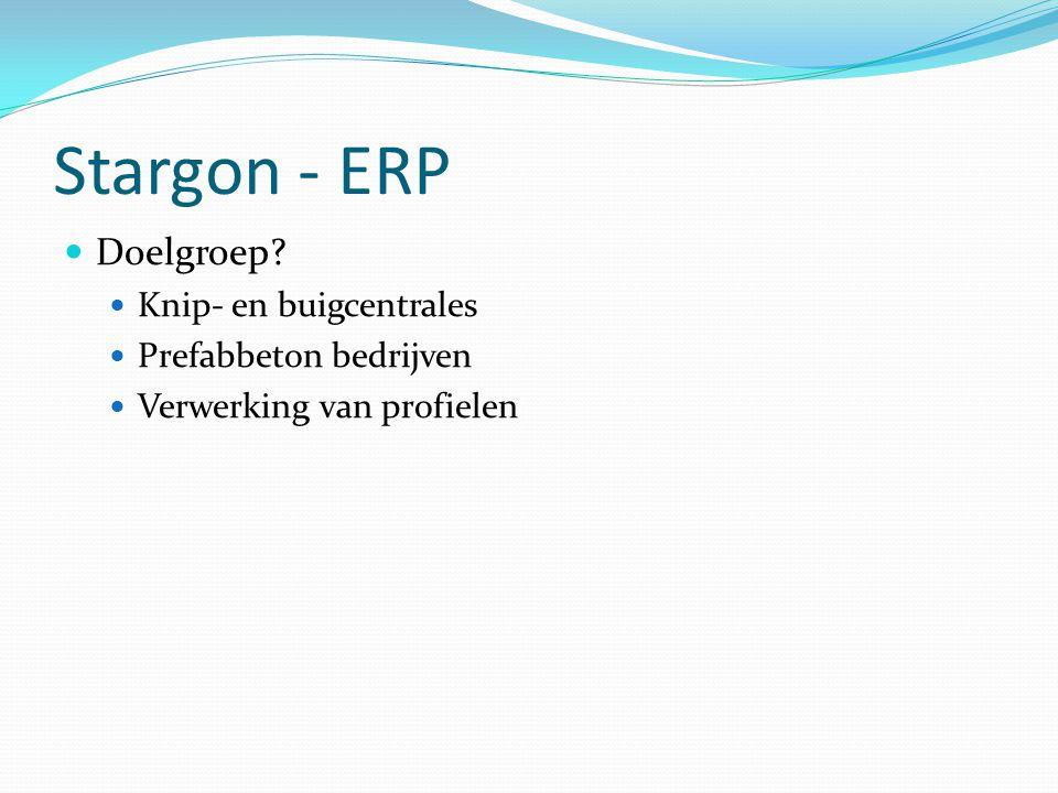 Stargon - ERP  Doelgroep?  Knip- en buigcentrales  Prefabbeton bedrijven  Verwerking van profielen