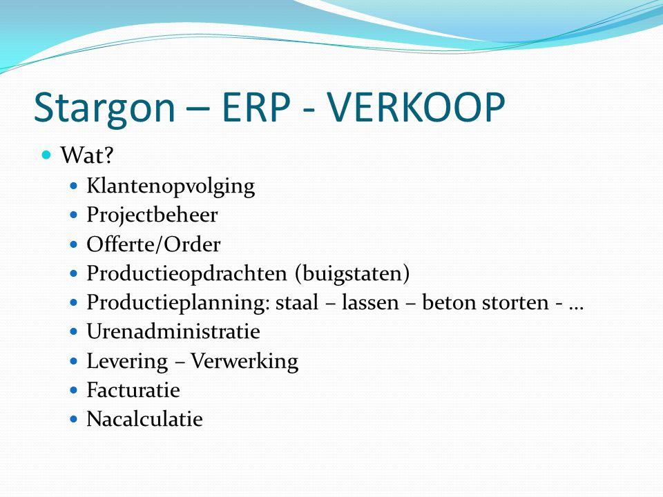 Stargon – ERP - VERKOOP  Wat?  Klantenopvolging  Projectbeheer  Offerte/Order  Productieopdrachten (buigstaten)  Productieplanning: staal – lass
