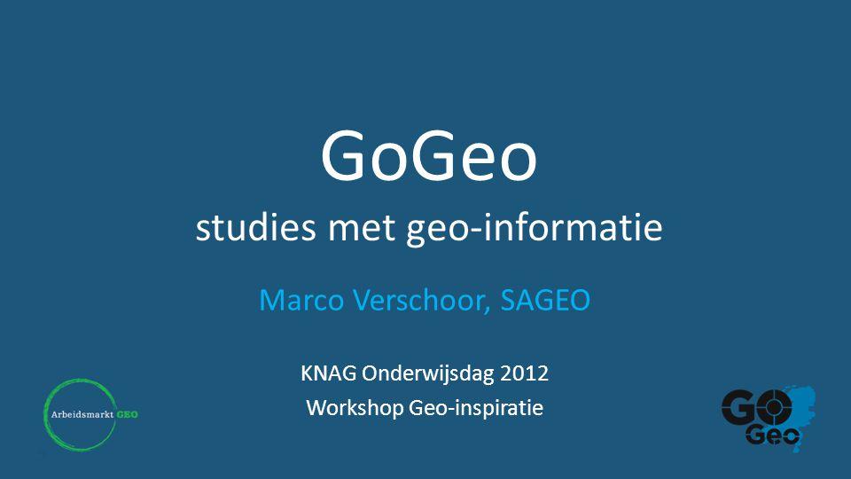 GoGeo studies met geo-informatie Marco Verschoor, SAGEO KNAG Onderwijsdag 2012 Workshop Geo-inspiratie
