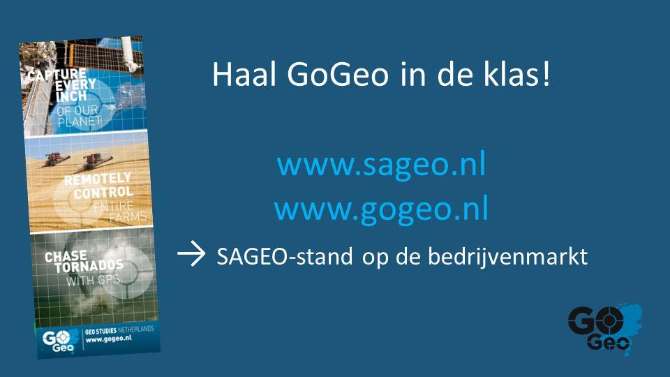 Haal GoGeo in de klas! www.sageo.nl www.gogeo.nl → SAGEO-stand op de bedrijvenmarkt