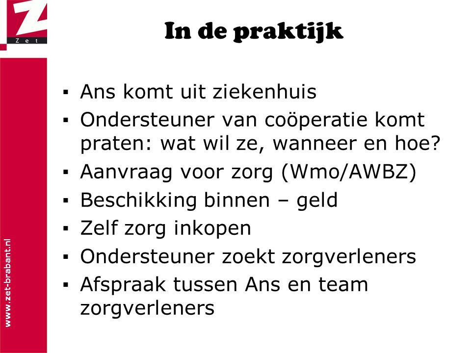 www.zet-brabant.nl In de praktijk ▪Ans komt uit ziekenhuis ▪Ondersteuner van coöperatie komt praten: wat wil ze, wanneer en hoe? ▪Aanvraag voor zorg (