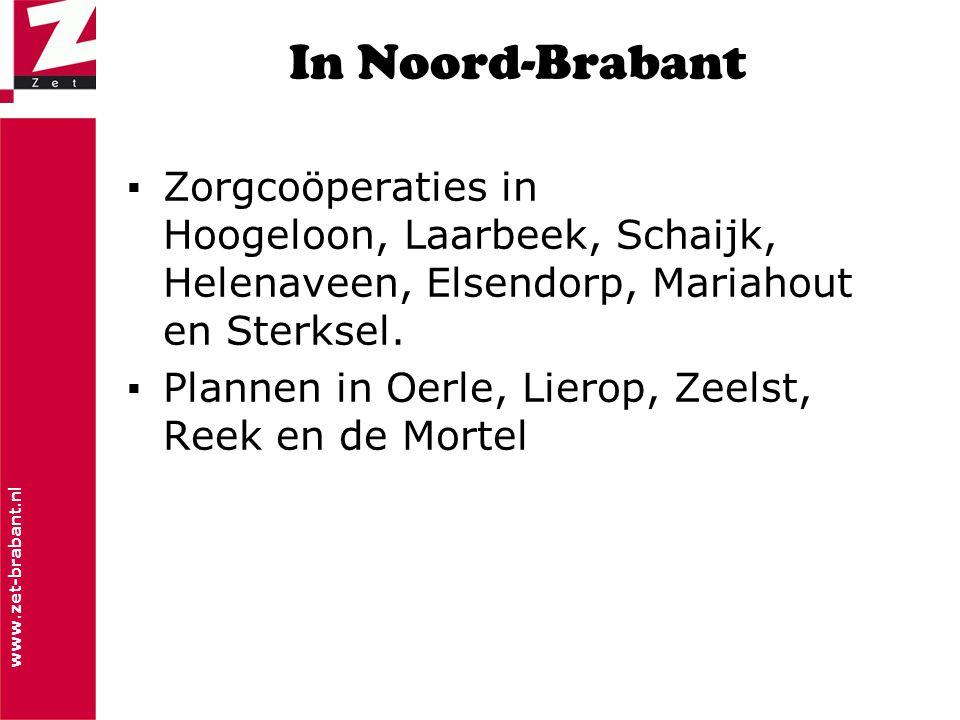 www.zet-brabant.nl In Noord-Brabant ▪Zorgcoöperaties in Hoogeloon, Laarbeek, Schaijk, Helenaveen, Elsendorp, Mariahout en Sterksel. ▪Plannen in Oerle,