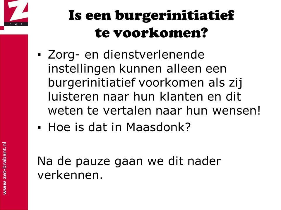 www.zet-brabant.nl Is een burgerinitiatief te voorkomen? ▪Zorg- en dienstverlenende instellingen kunnen alleen een burgerinitiatief voorkomen als zij