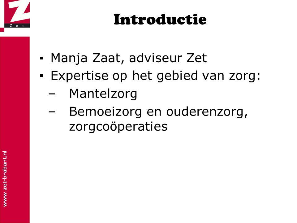 www.zet-brabant.nl Introductie ▪Manja Zaat, adviseur Zet ▪Expertise op het gebied van zorg: – Mantelzorg – Bemoeizorg en ouderenzorg, zorgcoöperaties