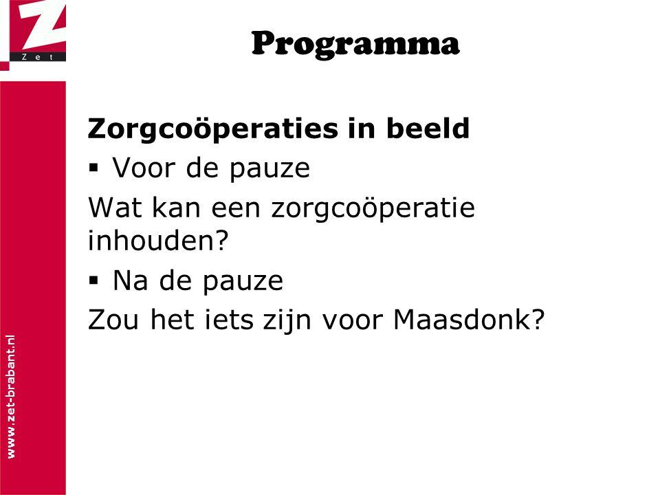 www.zet-brabant.nl Programma Zorgcoöperaties in beeld  Voor de pauze Wat kan een zorgcoöperatie inhouden?  Na de pauze Zou het iets zijn voor Maasdo