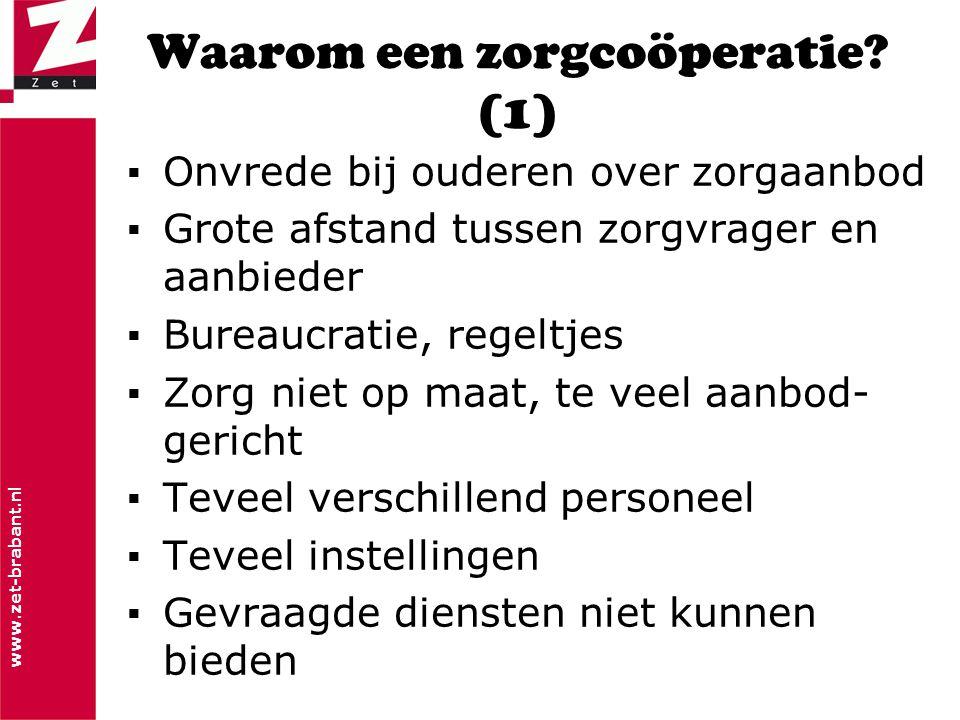 www.zet-brabant.nl Waarom een zorgcoöperatie (2) ▪Onvrede wordt omgezet in burger- initiatief ▪Ouderen organiseren zich en formuleren hun wensen: -Eigen regie -Zorg op maat -Persoonlijk contact ▪Met elkaar: coöperatie is gedeeld eigenbelang