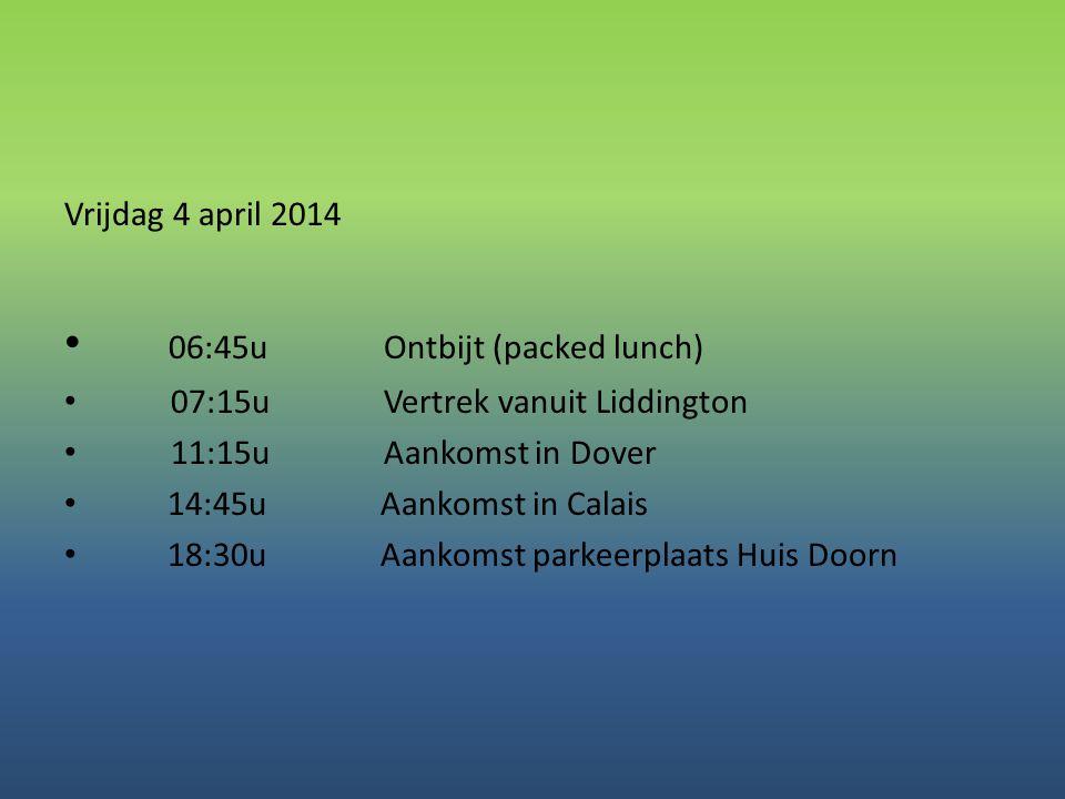 Vrijdag 4 april 2014 • 06:45u Ontbijt (packed lunch) • 07:15u Vertrek vanuit Liddington • 11:15u Aankomst in Dover • 14:45u Aankomst in Calais • 18:30