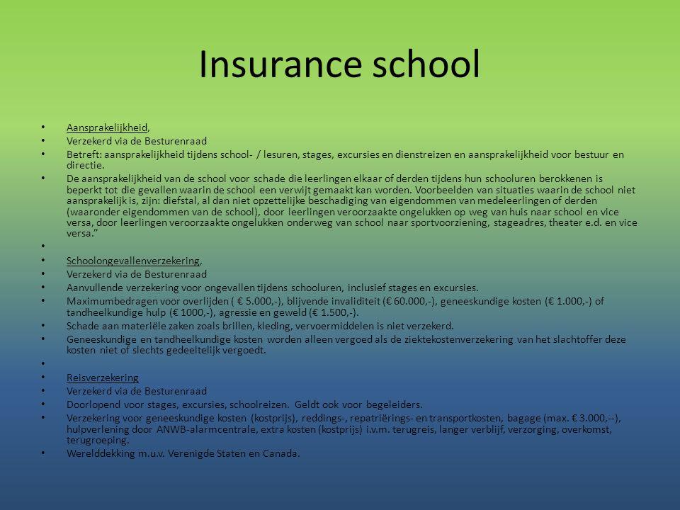 Insurance school • Aansprakelijkheid, • Verzekerd via de Besturenraad • Betreft: aansprakelijkheid tijdens school- / lesuren, stages, excursies en die