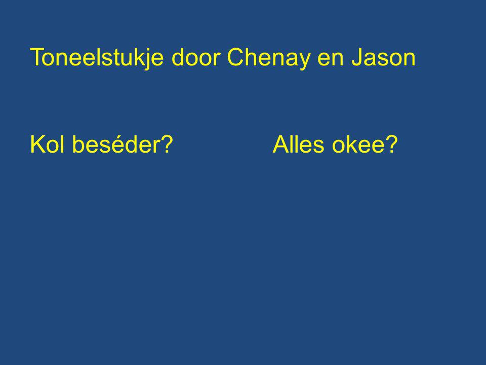 Toneelstukje door Chenay en Jason Kol beséder?Alles okee?