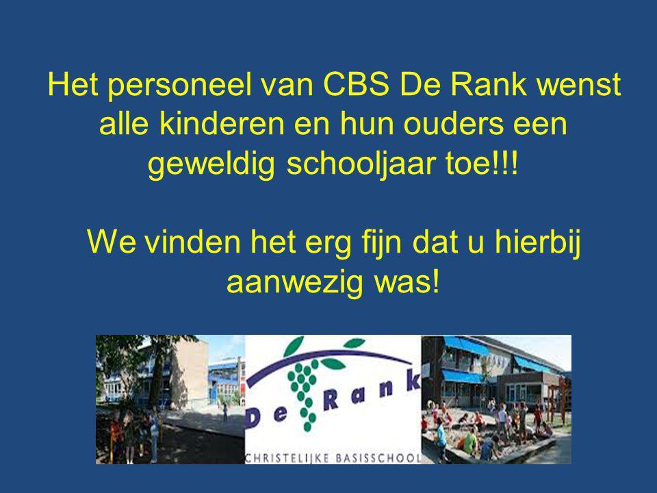 Het personeel van CBS De Rank wenst alle kinderen en hun ouders een geweldig schooljaar toe!!! We vinden het erg fijn dat u hierbij aanwezig was!