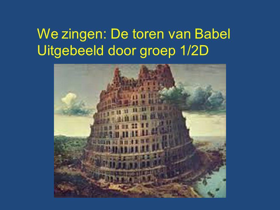 We zingen: De toren van Babel Uitgebeeld door groep 1/2D