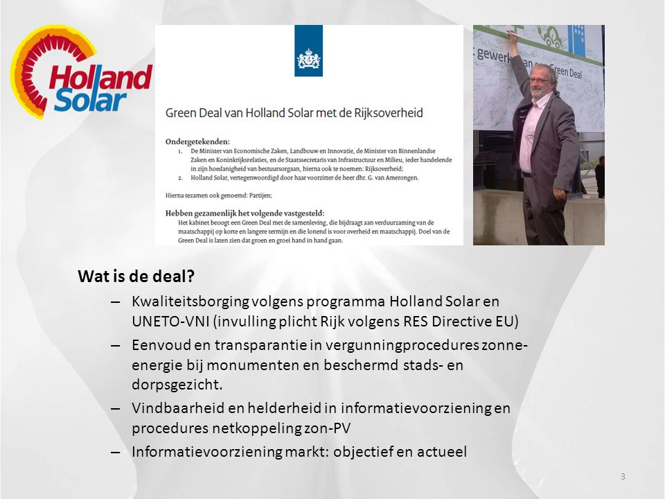 3 Wat is de deal? – Kwaliteitsborging volgens programma Holland Solar en UNETO-VNI (invulling plicht Rijk volgens RES Directive EU) – Eenvoud en trans