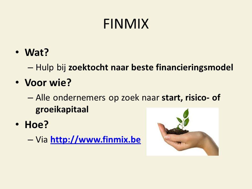 FINMIX • Wat? – Hulp bij zoektocht naar beste financieringsmodel • Voor wie? – Alle ondernemers op zoek naar start, risico- of groeikapitaal • Hoe? –