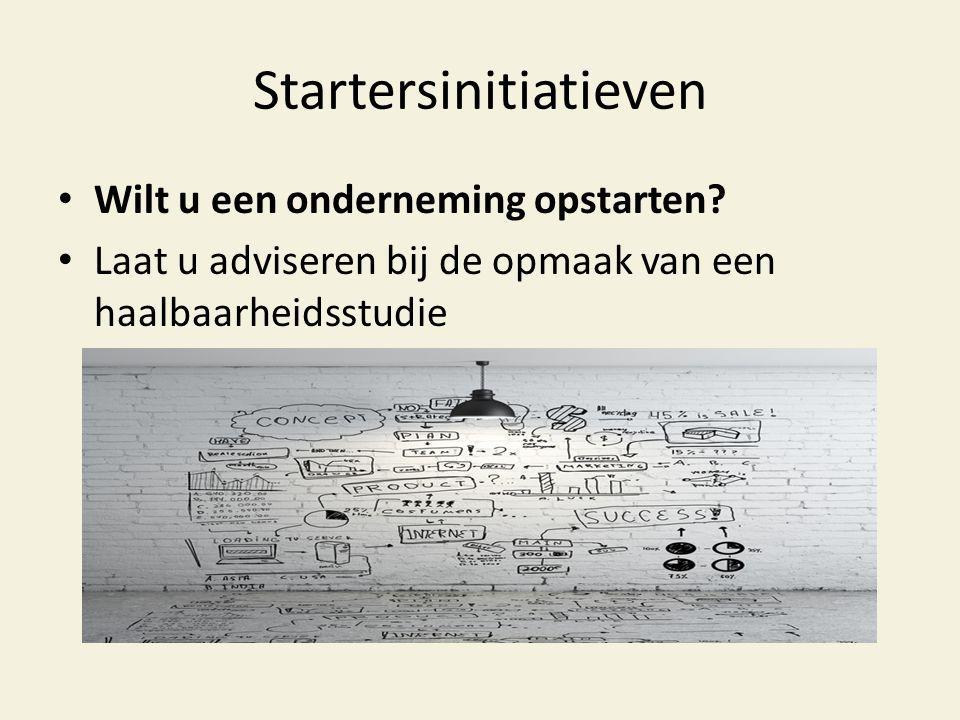 Startersinitiatieven • Wilt u een onderneming opstarten? • Laat u adviseren bij de opmaak van een haalbaarheidsstudie