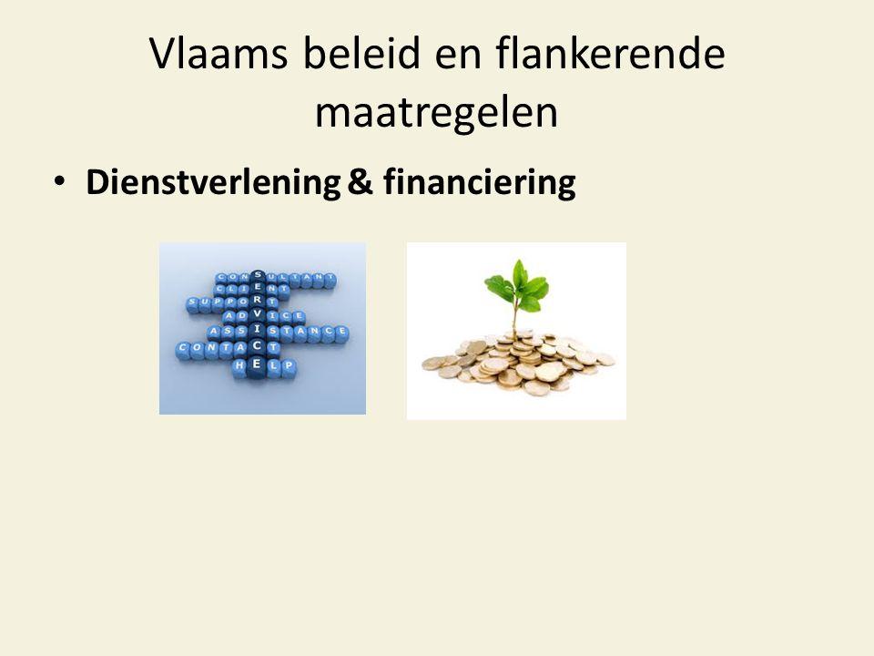 Vlaams beleid en flankerende maatregelen • Dienstverlening & financiering