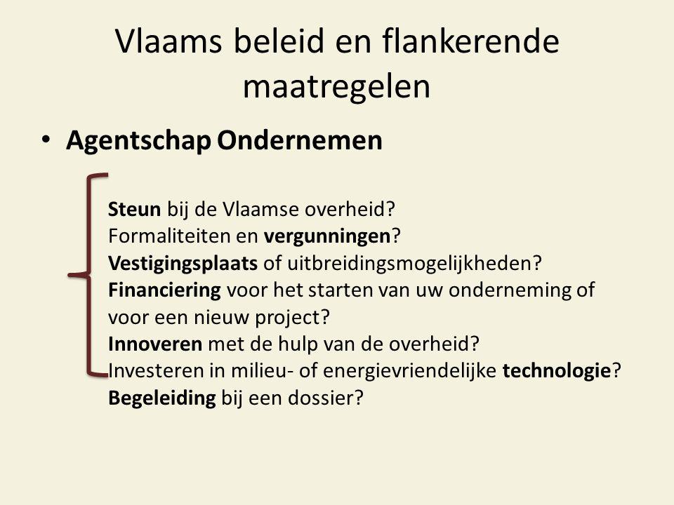 Vlaams beleid en flankerende maatregelen • Agentschap Ondernemen Steun bij de Vlaamse overheid? Formaliteiten en vergunningen? Vestigingsplaats of uit