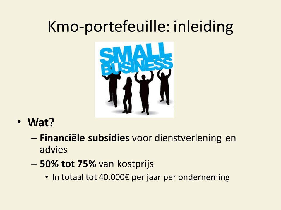 Kmo-portefeuille: inleiding • Wat? – Financiële subsidies voor dienstverlening en advies – 50% tot 75% van kostprijs • In totaal tot 40.000€ per jaar