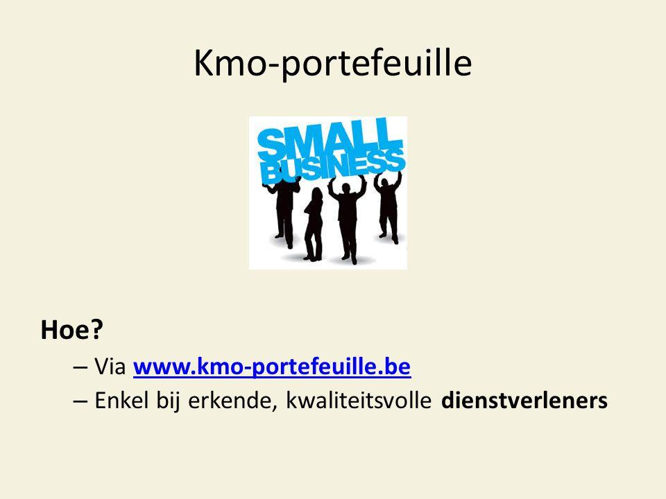 Kmo-portefeuille Hoe? – Via www.kmo-portefeuille.bewww.kmo-portefeuille.be – Enkel bij erkende, kwaliteitsvolle dienstverleners