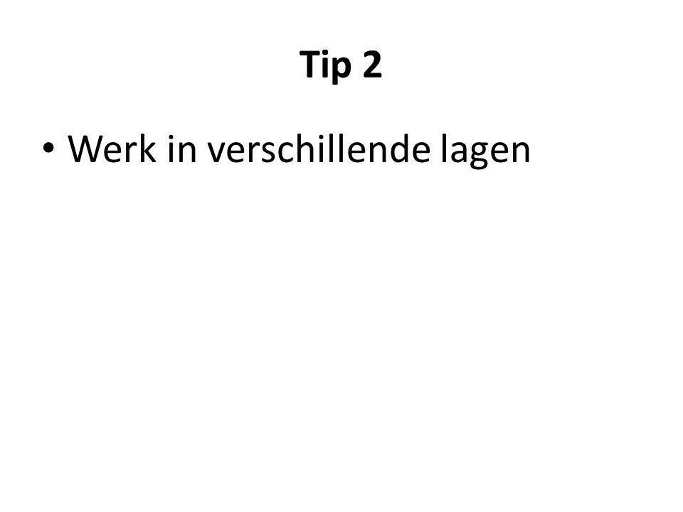 Tip 2 • Werk in verschillende lagen