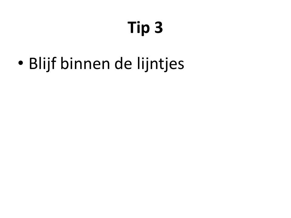 Tip 3 • Blijf binnen de lijntjes