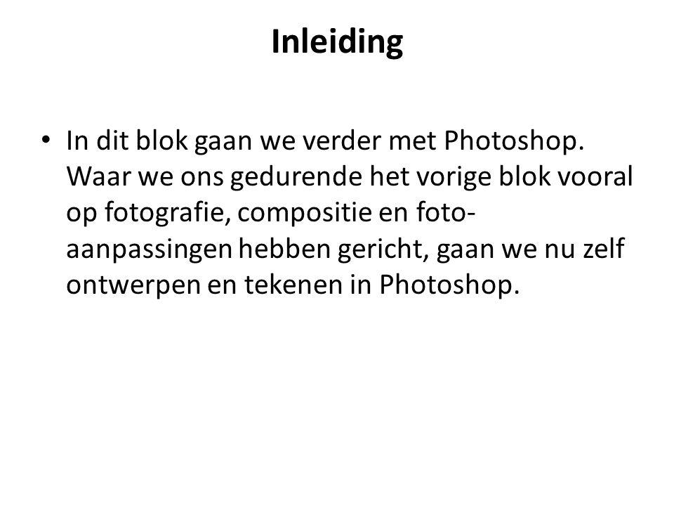 Inleiding • In dit blok gaan we verder met Photoshop. Waar we ons gedurende het vorige blok vooral op fotografie, compositie en foto- aanpassingen heb