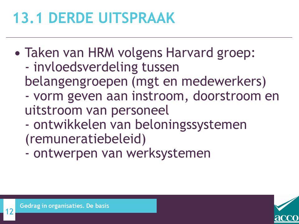 • Taken van HRM volgens Harvard groep: - invloedsverdeling tussen belangengroepen (mgt en medewerkers) - vorm geven aan instroom, doorstroom en uitstr