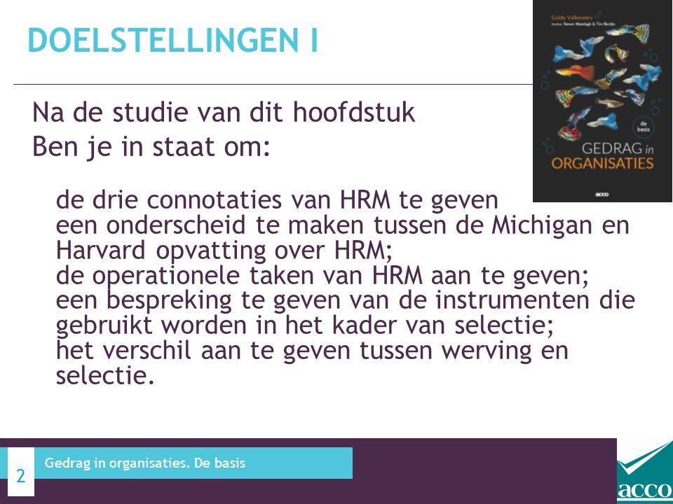 Na de studie van dit hoofdstuk Ben je in staat om: de drie connotaties van HRM te geven een onderscheid te maken tussen de Michigan en Harvard opvatti