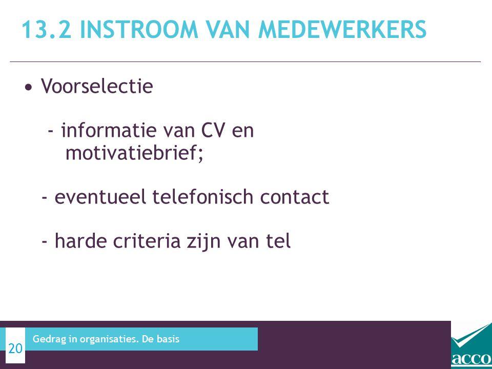 • Voorselectie - informatie van CV en motivatiebrief; - eventueel telefonisch contact - harde criteria zijn van tel 13.2 INSTROOM VAN MEDEWERKERS 20 G