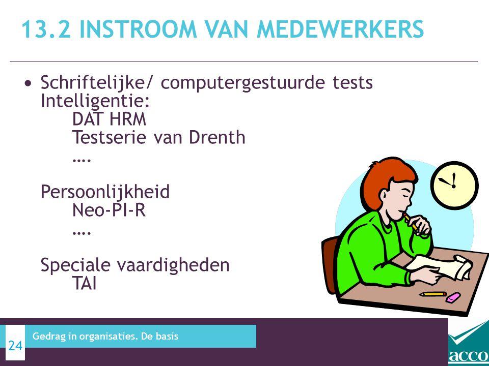 • Schriftelijke/ computergestuurde tests Intelligentie: DAT HRM Testserie van Drenth …. Persoonlijkheid Neo-PI-R …. Speciale vaardigheden TAI 13.2 INS