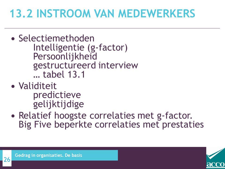 • Selectiemethoden Intelligentie (g-factor) Persoonlijkheid gestructureerd interview … tabel 13.1 • Validiteit predictieve gelijktijdige • Relatief ho
