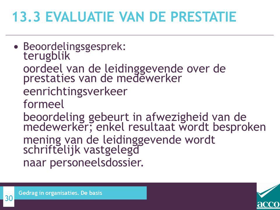 • Beoordelingsgesprek: terugblik oordeel van de leidinggevende over de prestaties van de medewerker eenrichtingsverkeer formeel beoordeling gebeurt in