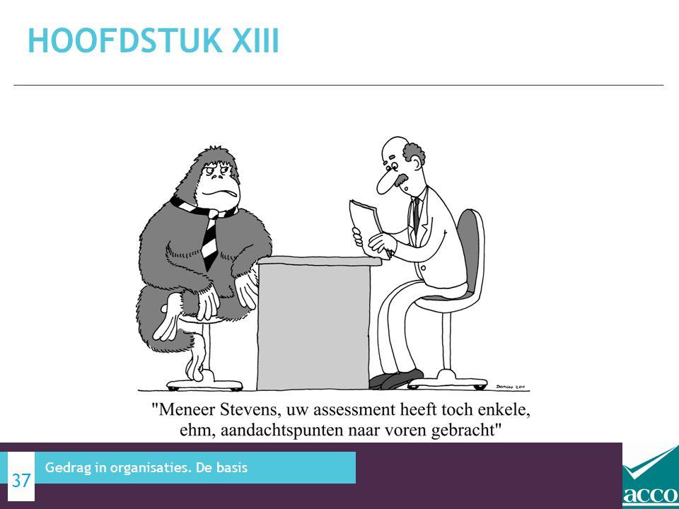 HOOFDSTUK XIII 37 Gedrag in organisaties. De basis