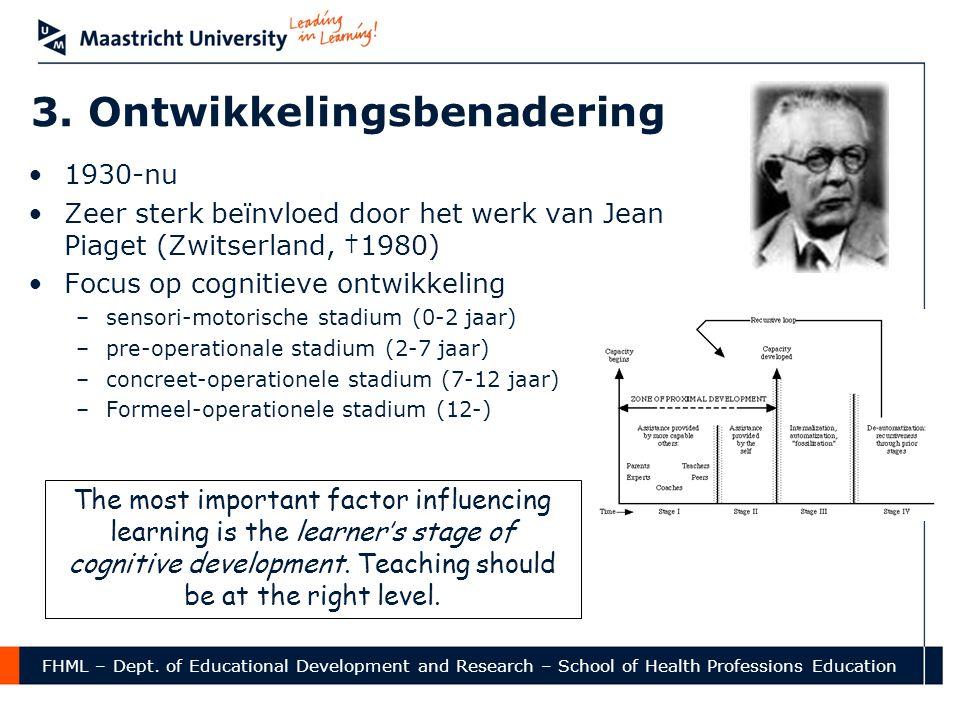 FHML – Dept. of Educational Development and Research – School of Health Professions Education 3. Ontwikkelingsbenadering •1930-nu •Zeer sterk beïnvloe
