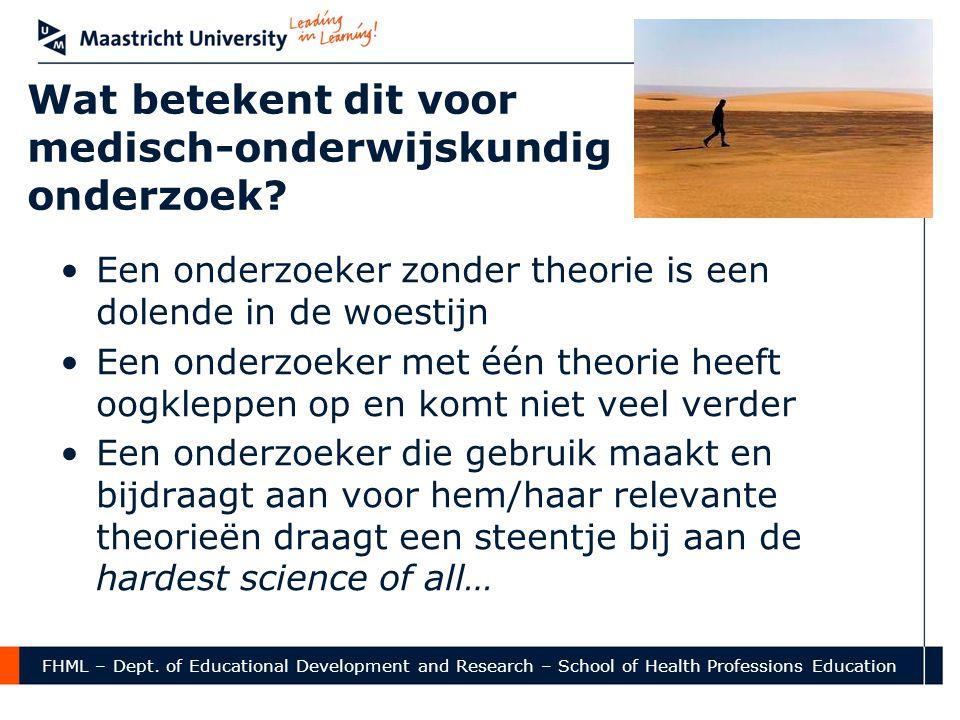 FHML – Dept. of Educational Development and Research – School of Health Professions Education Wat betekent dit voor medisch-onderwijskundig onderzoek?
