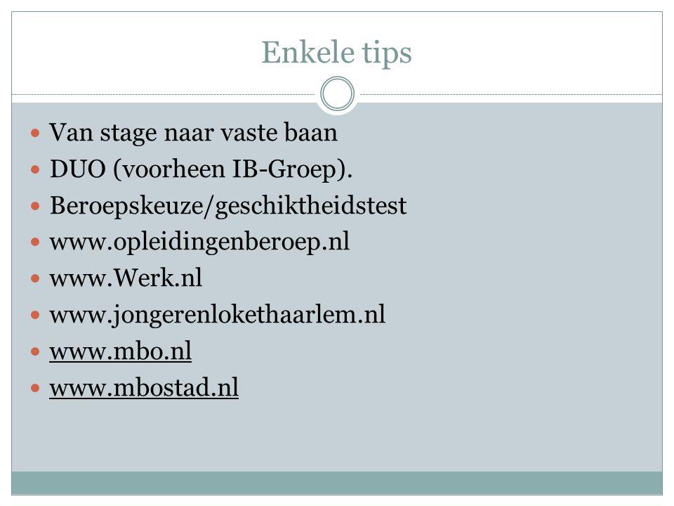 Enkele tips  Van stage naar vaste baan  DUO (voorheen IB-Groep).  Beroepskeuze/geschiktheidstest  www.opleidingenberoep.nl  www.Werk.nl  www.jon