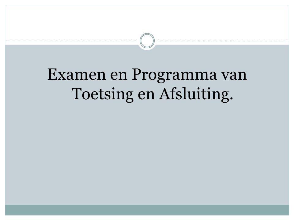 Examen en Programma van Toetsing en Afsluiting.