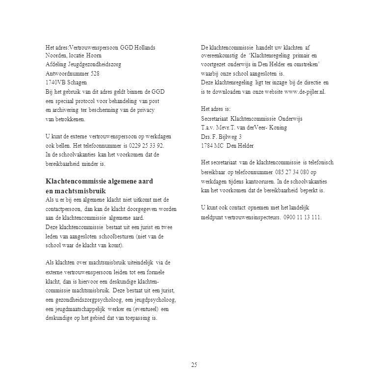 25 Het adres:Vertrouwenspersoon GGD Hollands Noorden, locatie Hoorn Afdeling Jeugdgezondheidszorg Antwoordnummer 528 1740VB Schagen Bij het gebruik va