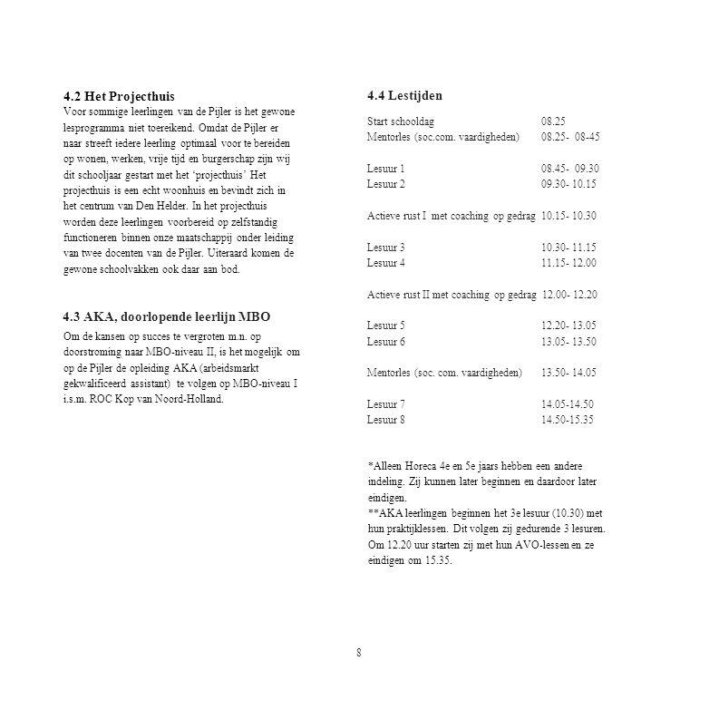 4.4 Lestijden Start schooldag 08.25 Mentorles (soc.com. vaardigheden)08.25- 08-45 Lesuur 1 08.45- 09.30 Lesuur 2 09.30- 10.15 Actieve rust I met coach