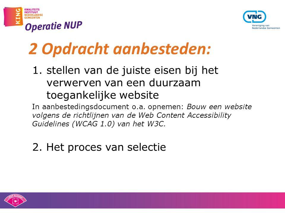 1.stellen van de juiste eisen bij het verwerven van een duurzaam toegankelijke website In aanbestedingsdocument o.a. opnemen: Bouw een website volgens