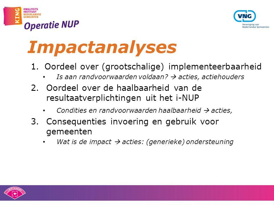 Impactanalyses 1.Oordeel over (grootschalige) implementeerbaarheid • Is aan randvoorwaarden voldaan?  acties, actiehouders 2.Oordeel over de haalbaar