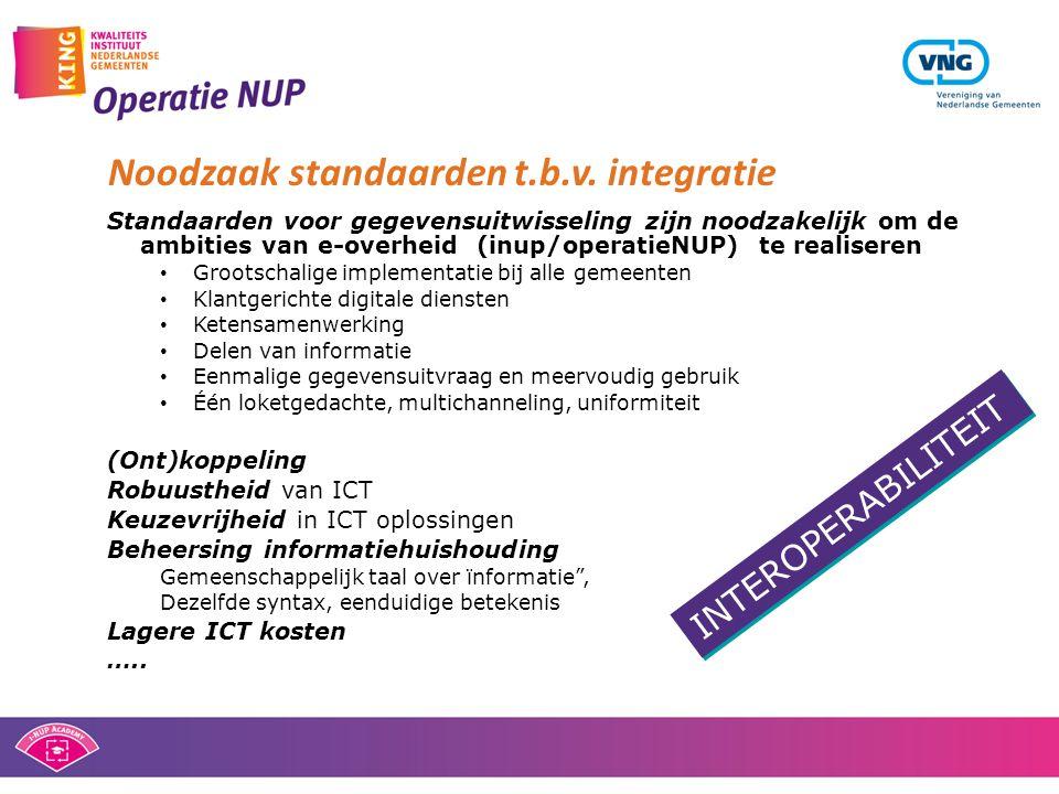 Noodzaak standaarden t.b.v. integratie Standaarden voor gegevensuitwisseling zijn noodzakelijk om de ambities van e-overheid (inup/operatieNUP) te rea