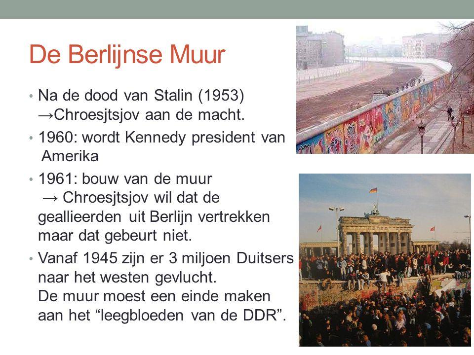 De Berlijnse Muur • Na de dood van Stalin (1953) →Chroesjtsjov aan de macht. • 1960: wordt Kennedy president van Amerika • 1961: bouw van de muur → Ch
