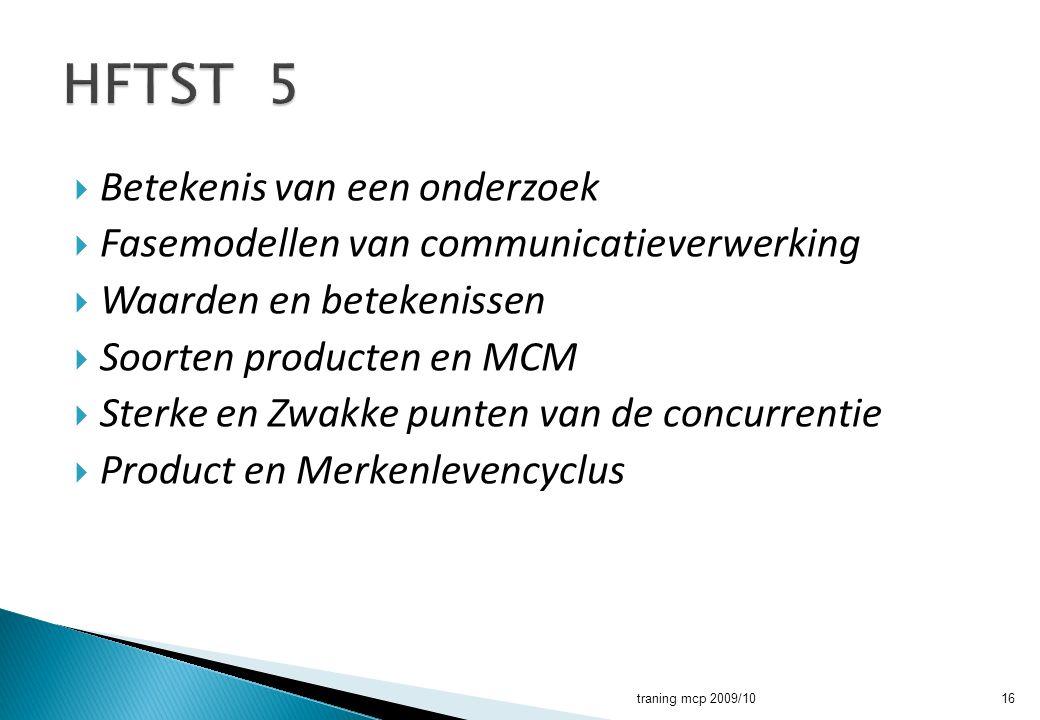  Betekenis van een onderzoek  Fasemodellen van communicatieverwerking  Waarden en betekenissen  Soorten producten en MCM  Sterke en Zwakke punten