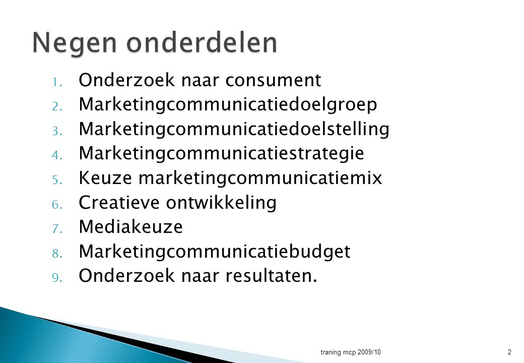  Ingeschreven worden bij het merkenregister  Merk heeft een onderscheidend vermogen  Modellenwet  Handelsnaamwet  Auteurswet traning mcp 2009/1053