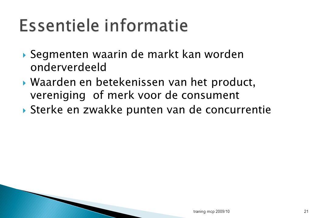  Segmenten waarin de markt kan worden onderverdeeld  Waarden en betekenissen van het product, vereniging of merk voor de consument  Sterke en zwakk